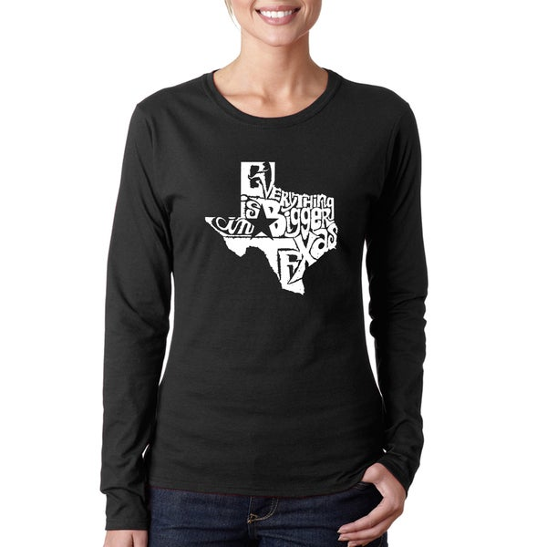 LA Pop Art Women's Everything is Bigger in Texas Long Sleeve T-Shirt