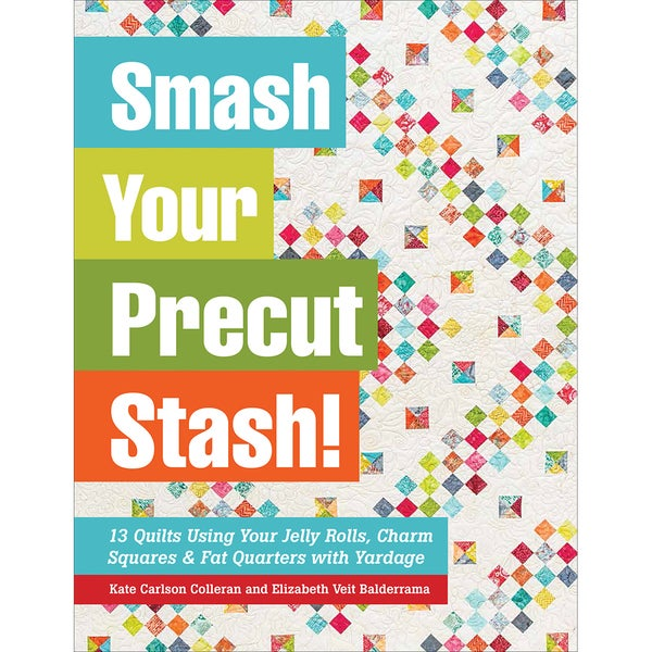 C & T PublishingSmash Your Precut Stash!