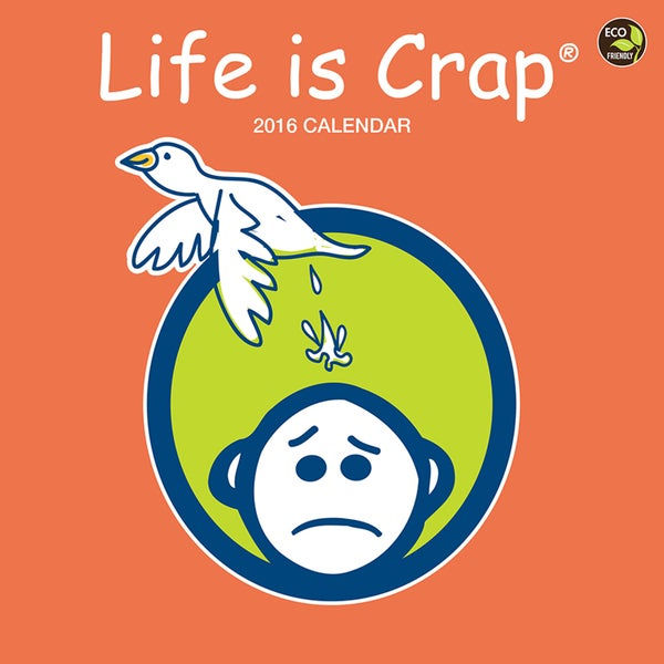 2016 Life is Crap Wall Calendar