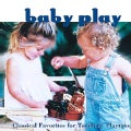 Various - Baby Play: Classical Favorites for Toddler's Playtime
