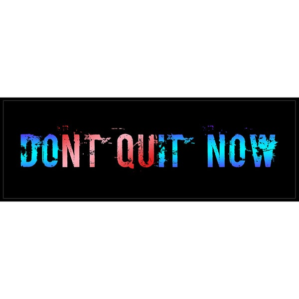 Don't Quit Now (12-inch x 36-inch) On a Woodmount
