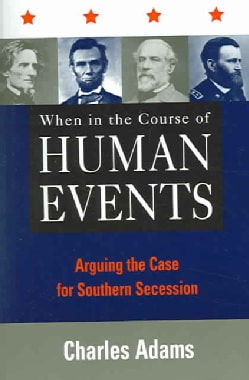 When In The Course Of Human Events: Arguing The Case For Southern Secession (Paperback)