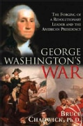 George Washington's War: The Forging Of A Revolutionary Leader And The American Presidency (Paperback)