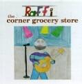 Raffi - The Corner Grocery Store