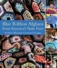 Blue Ribbon Afghans From America's State Fairs: 45 Prize-Winning Crocheted Designs (Paperback)