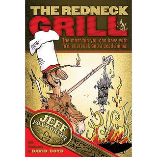 The Redneck Grill: The Most Fun You Can Have With Fire, Charcoal, And A Dead Animal (Board book)