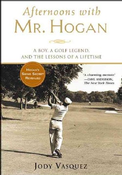 Afternoons With Mr. Hogan: A Boy, A Golf Legend, And The Lessons Of Life (Paperback)