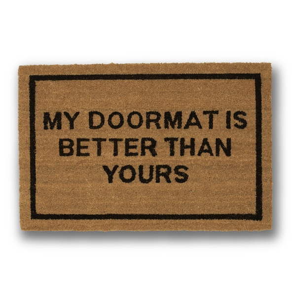 Clever Doormats My Doormat is Better Than Yours Brown Coir Doormat (20in x30in)