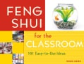 Feng Shui For The Classroom: 101 Easy-To-Use Ideas (Paperback)