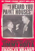 "I Heard You Paint Houses: Frank ""the Irishman"" Sheerran and The Inside Story Of The Mafia, The Teamsters And the ... (Paperback)"