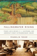 Fallingwater Rising: Frank Lloyd Wright, E. J. Kaufmann, And America's Most Extraordinary House (Paperback)