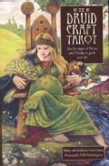 The Druidcraft Tarot: Use The Magic Of Wicca And Druidry To Guide Your Life