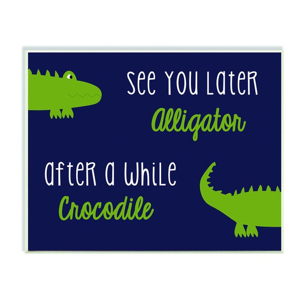 See You Later Alligator, After a While Crocodile Art Wall Plaque