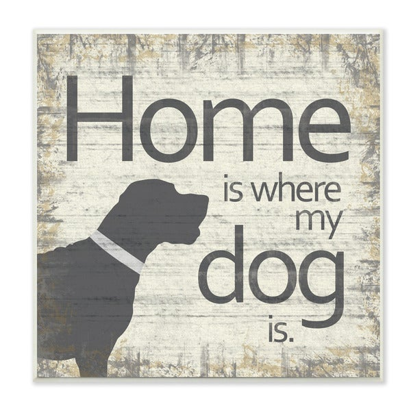Home is Where My Dog Is Graphic Art Wall Plaque