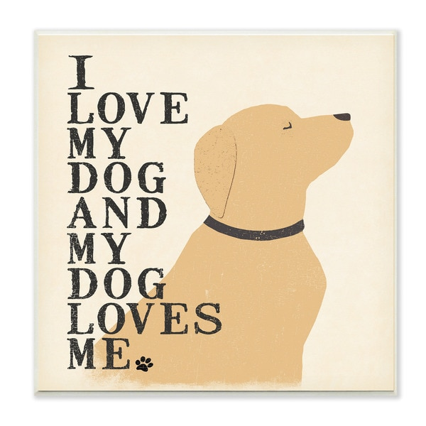 I Love My Dog and My Dog Loves Me Graphic Art Wall Plaque