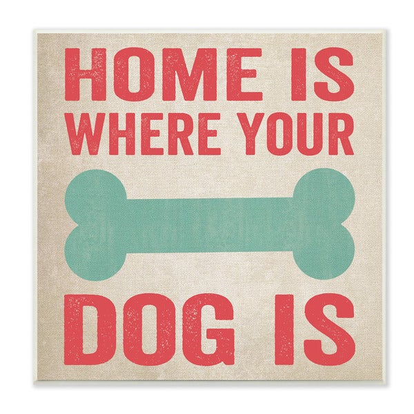 Home is Where Your Dog Is Big Bone Art Wall Plaque