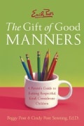Emily Post's The Gift Of Good Manners: A Parent's Guide To Raising Respectful, Kind, Considerate Children (Paperback)