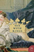 Sex With Kings: Five Hundred Years Of Adultery, Power, Rivalry, And Revenge (Paperback)