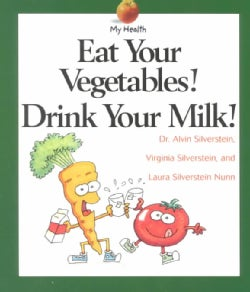 Eat Your Vegetables! Drink Your Milk! (Paperback)