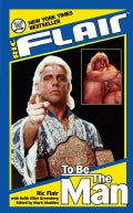 Ric Flair: To Be The Man (Paperback)