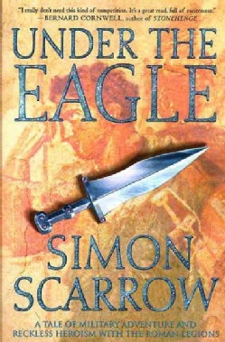 Under the Eagle: A Tale of Military Adventure and Reckless Heroism With the Roman Legions (Paperback)