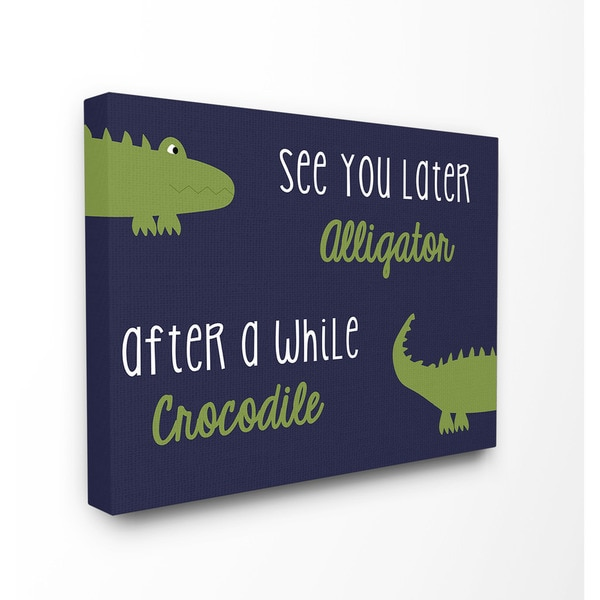 See You Later Alligator, After a While Crocodile Art 16-inch x 20-inch Canvas