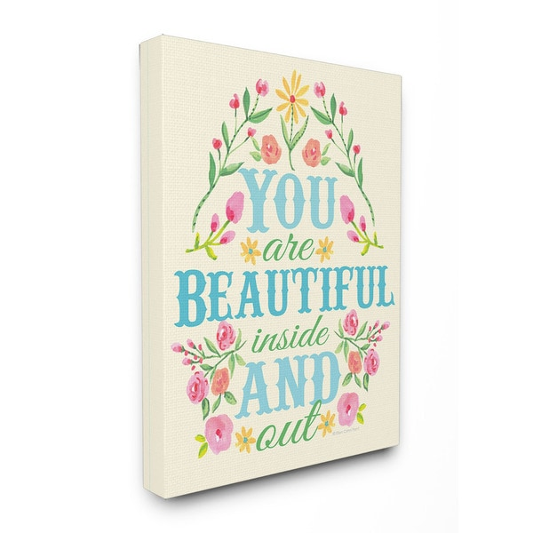 You Are Beautiful Inside and Out Floral Graphic Art 16-inch x 20-inch Canvas