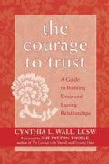 The Courage To Trust: A Guide To Building Deep And Lasting Relationships (Paperback)