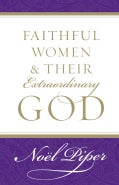Faithful Women & Their Extraordinary God (Paperback)