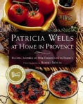 Patricia Wells at Home in Provence: Recipes Inspired by Her Farmhouse in France (Paperback)