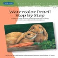 Watercolor Pencil: Explore a Range of Styles and Techniques for Creating Your Own Watercolor Pencil Masterpieces (Paperback)