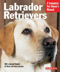 Labrador Retrievers: Everything About History, Purchase, Care, Nutrition, Training, And Behavior (Paperback)