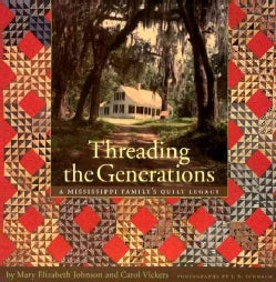 Threading The Generations: A Mississippi Family's Quilt Legacy (Hardcover)