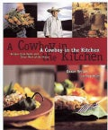 A Cowboy in the Kitchen: Recipes from Reata and Texas West of the Pecos (Hardcover)