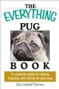Everything Pug Book: A Complete Guide To Raising, Training, And Caring For Your Pug (Paperback)