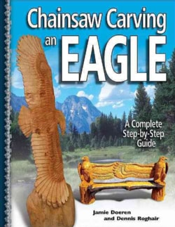 Chainsaw Carving An Eagle (Paperback)