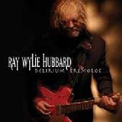 Ray Wylie Hubbard - Delirium Tremolos