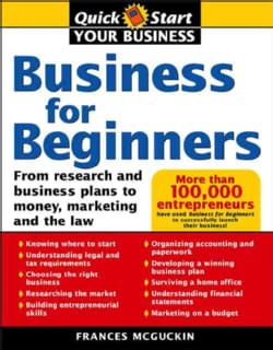 Business For Beginners: From Research And Business Plans To Money, Marketing, And The Law (Paperback)