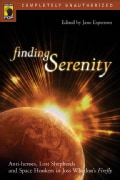 Finding Serenity: Anti-heroes, Lost Shepherds And Space Hookers In Joss Whedon's Firefly (Paperback)