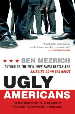Ugly Americans: The True Story Of The Ivy League Cowboys Who Raided The Asian Markets For Millions (Paperback)