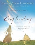 Captivating: A Guided Journal to Aid In Unveiling the Mystery Of A Woman's Soul (Paperback)
