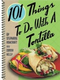 101 Things to do with a Tortilla (Spiral bound)