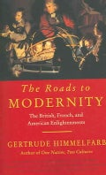 The Roads To Modernity: The British, French, And American Enlightenments (Paperback)