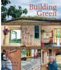 Building Green: A Complete How-to Guide To Alternative Building Methods - Earth Plaster, Straw Bale, Cordwood, C... (Paperback)