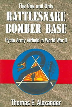 Rattlesnake Bomber Base: Pyote Army Airfield In Wold War II (Paperback)