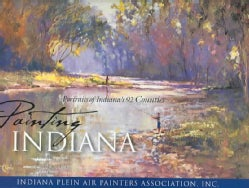 Painting Indiana: Portraits Of Indiana's 92 Counties (Paperback)