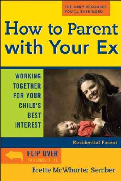 How To Parent With Your Ex: Working Together For Your Child's Best Interest (Paperback)