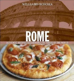 Williams-Sonoma Rome: Authentic Recipes Celebrating the Foods Of the World (Hardcover)