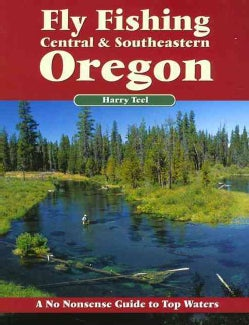 Fly Fishing Central & Southeastern Oregon: A No Nonsense Guide to Top Waters (Paperback)