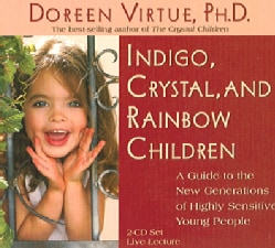 Indigo, Crystal, And Rainbow Children: A Guide To The New Generation Of Highly Sensitive Young People (CD-Audio)